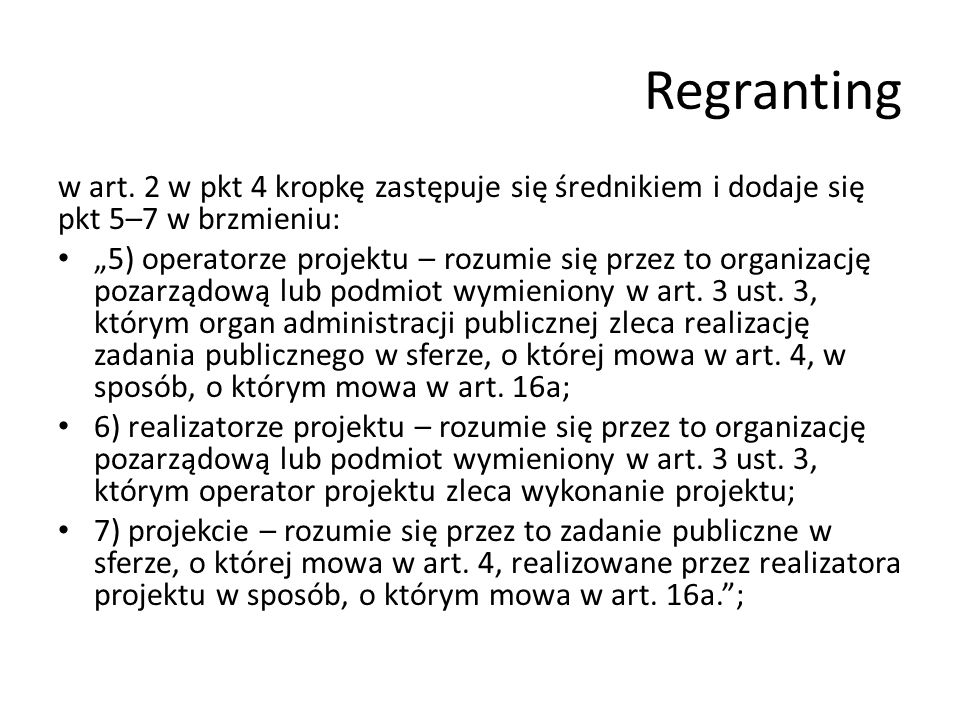 """Regranting w art. 2 w pkt 4 kropkę zastępuje się średnikiem i dodaje się pkt 5–7 w brzmieniu: """"5) operatorze projektu – rozumie się przez to organizac"""