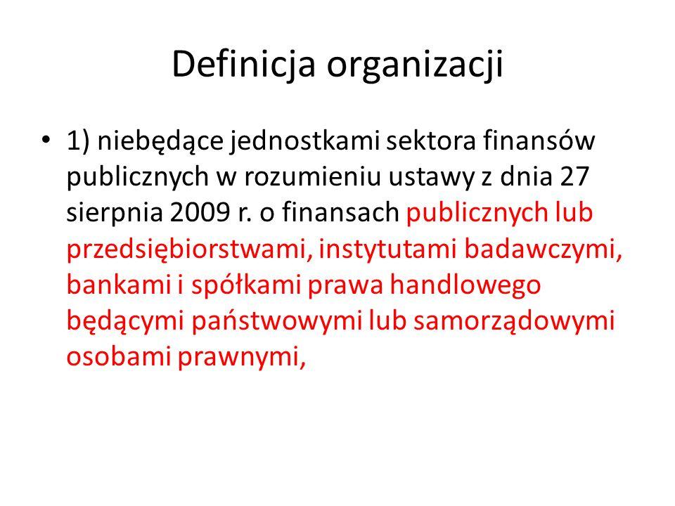 Definicja organizacji 1) niebędące jednostkami sektora finansów publicznych w rozumieniu ustawy z dnia 27 sierpnia 2009 r.