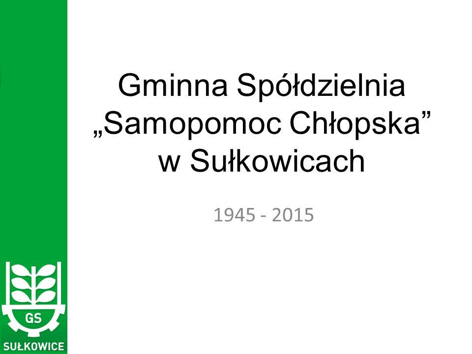 """Gminna Spółdzielnia """"Samopomoc Chłopska w Sułkowicach 1945 - 2015"""