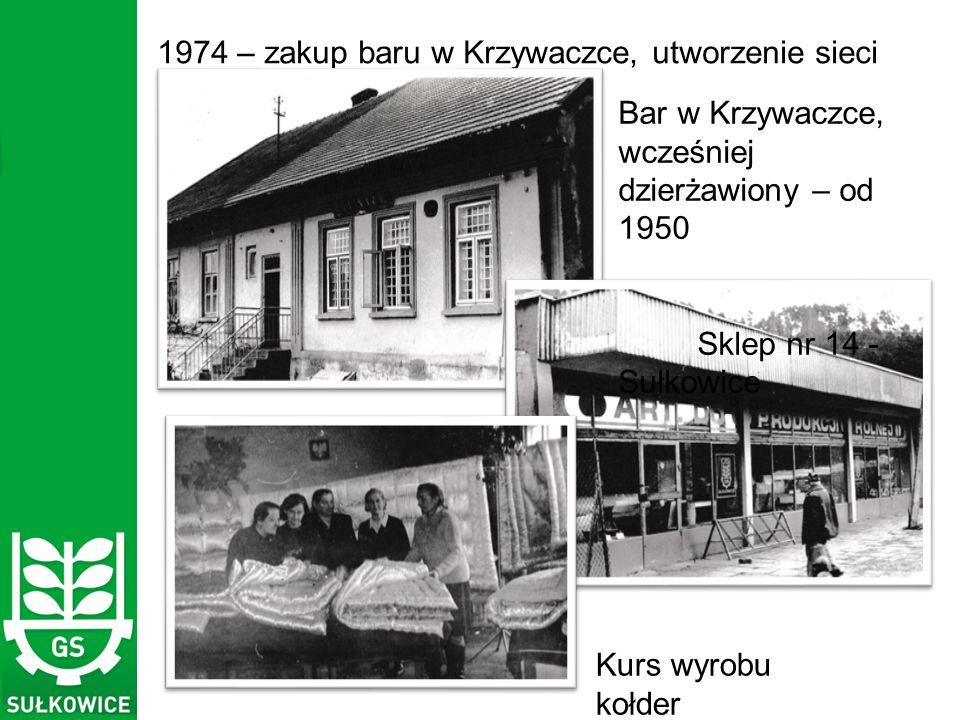 1974 – zakup baru w Krzywaczce, utworzenie sieci handlowej Bar w Krzywaczce, wcześniej dzierżawiony – od 1950 Sklep nr 14 - Sułkowice Kurs wyrobu kołder