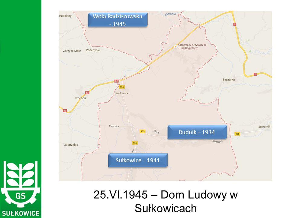 25.VI.1945 – Dom Ludowy w Sułkowicach Wola Radziszowska - 1945 Sułkowice - 1941 Rudnik - 1934