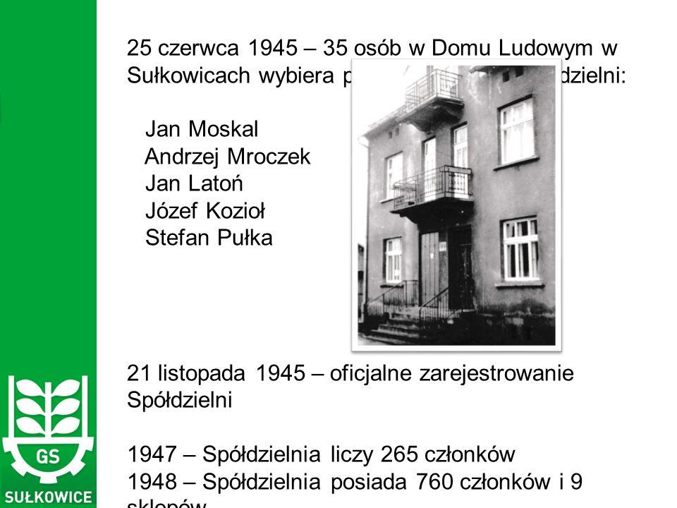 25 czerwca 1945 – 35 osób w Domu Ludowym w Sułkowicach wybiera pierwsze władze Spółdzielni: Jan Moskal Andrzej Mroczek Jan Latoń Józef Kozioł Stefan Pułka 21 listopada 1945 – oficjalne zarejestrowanie Spółdzielni 1947 – Spółdzielnia liczy 265 członków 1948 – Spółdzielnia posiada 760 członków i 9 sklepów