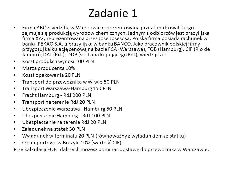 Zadanie 1 Firma ABC z siedzibą w Warszawie reprezentowana przez Jana Kowalskiego zajmuje się produkcją wyrobów chemicznych. Jednym z odbiorców jest br
