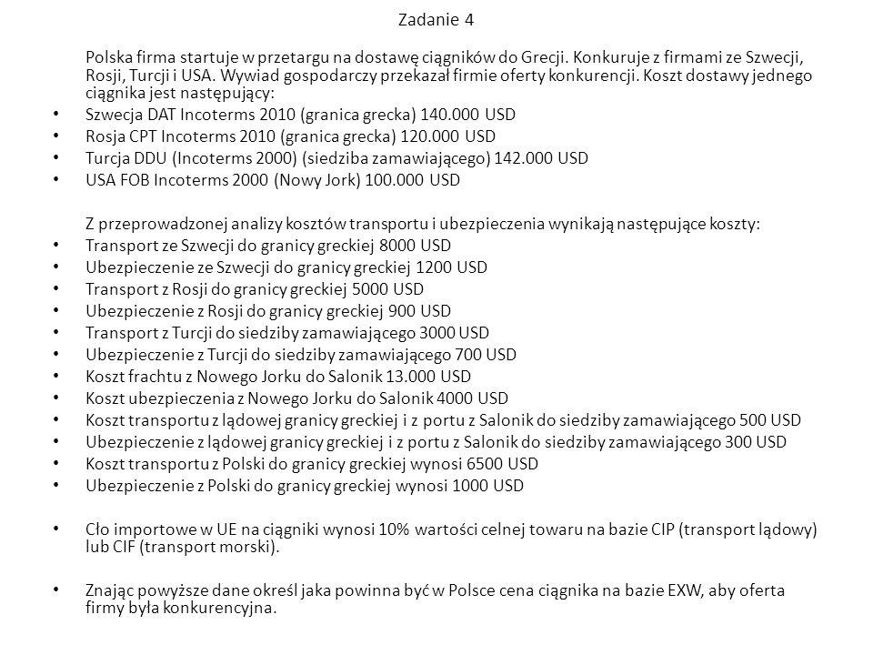 Zadanie 4 Polska firma startuje w przetargu na dostawę ciągników do Grecji. Konkuruje z firmami ze Szwecji, Rosji, Turcji i USA. Wywiad gospodarczy pr
