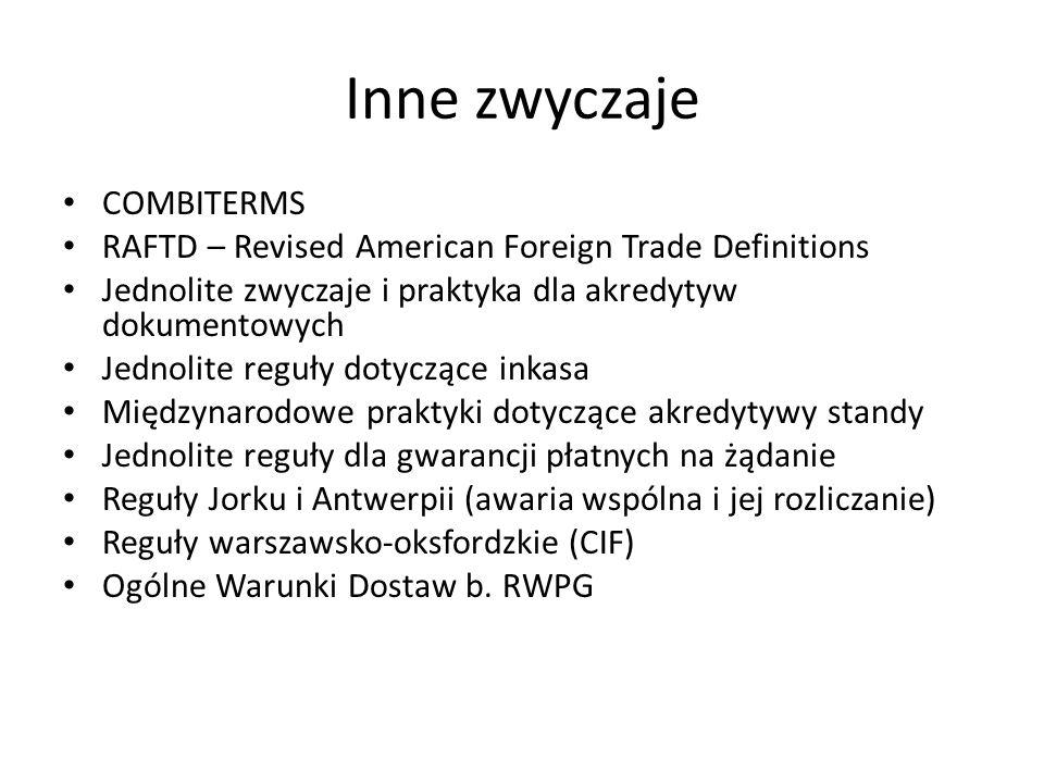 Inne zwyczaje COMBITERMS RAFTD – Revised American Foreign Trade Definitions Jednolite zwyczaje i praktyka dla akredytyw dokumentowych Jednolite reguły