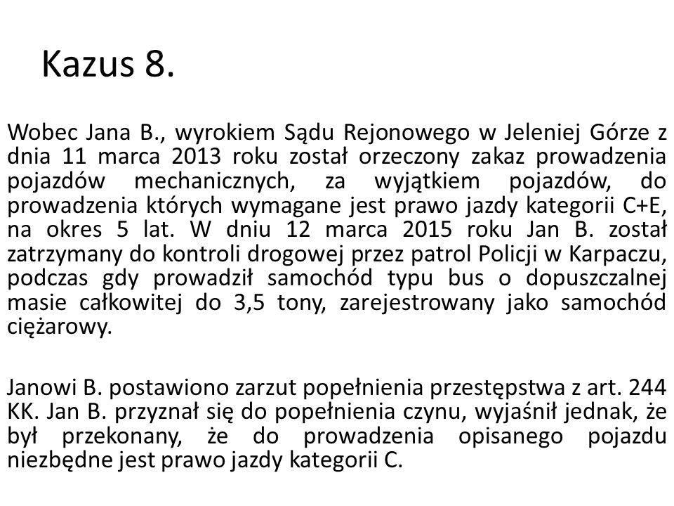 Kazus 8. Wobec Jana B., wyrokiem Sądu Rejonowego w Jeleniej Górze z dnia 11 marca 2013 roku został orzeczony zakaz prowadzenia pojazdów mechanicznych,