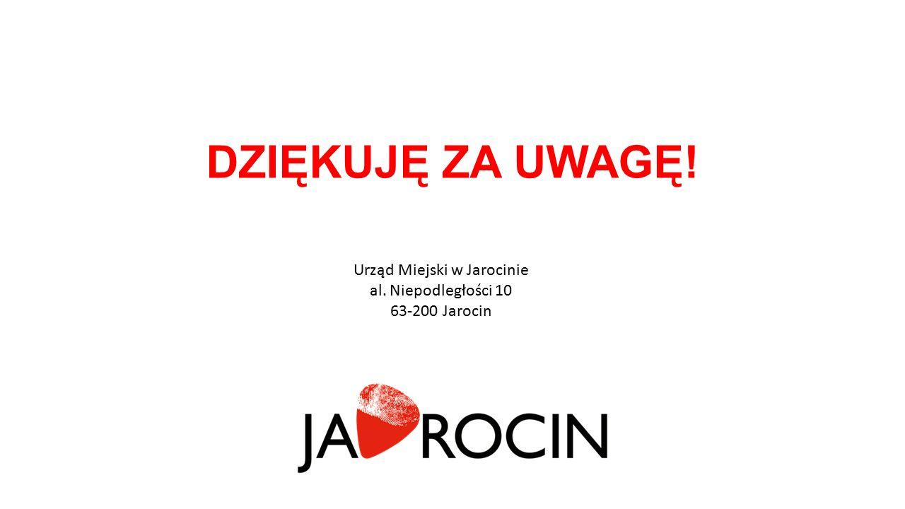 DZIĘKUJĘ ZA UWAGĘ! Urząd Miejski w Jarocinie al. Niepodległości 10 63-200 Jarocin