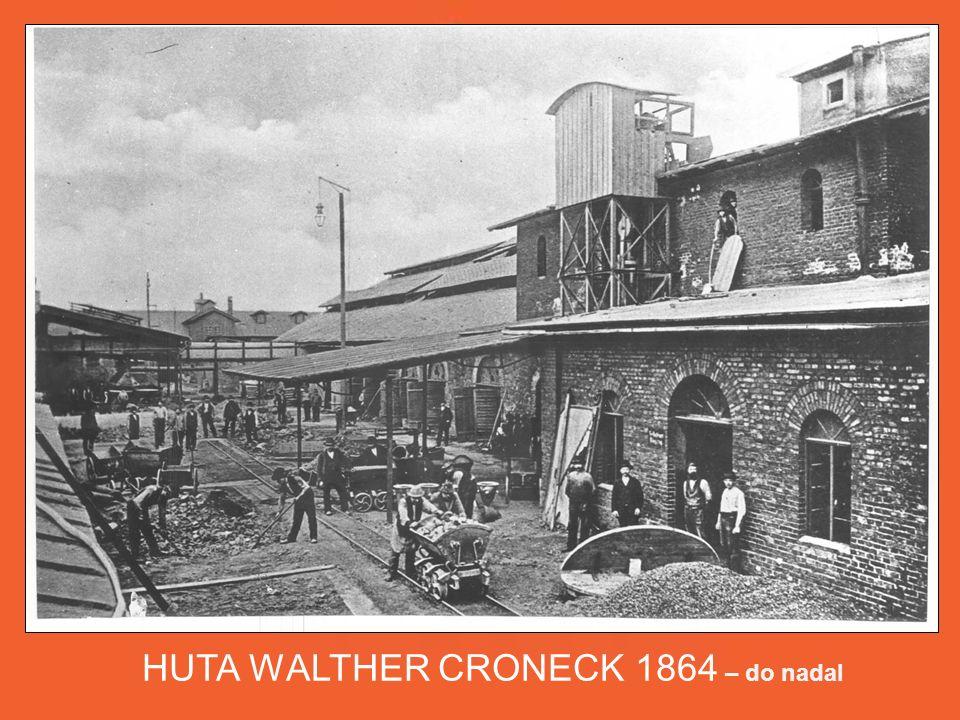 HUTA WALTHER CRONECK 1864 – do nadal Powstaje nowa huta ołowiu i srebra – wyposażona w piece szybowe, płomieniowe i odciągowe.