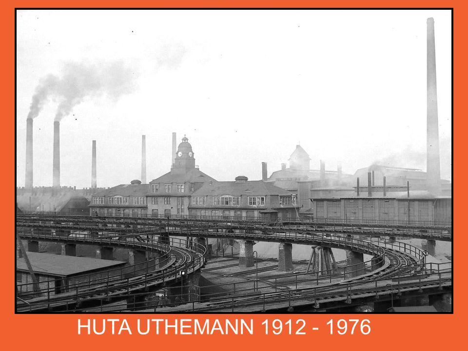 HUTA UTHEMANN 1912 - 1976 Nieopodal huty WILHELMINA wybudowany zostaje nowoczesny kompleks hutniczy składający się z hut cynku Uthemann.