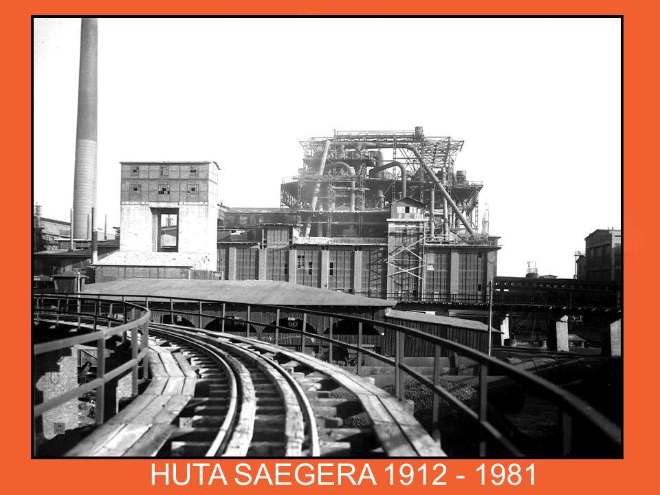 HUTA SAEGERA 1912 - 1981 W kompleksie huty Uthemann wybudowano również prażalnię blendy z fabryką kwasu siarkowego Seager.