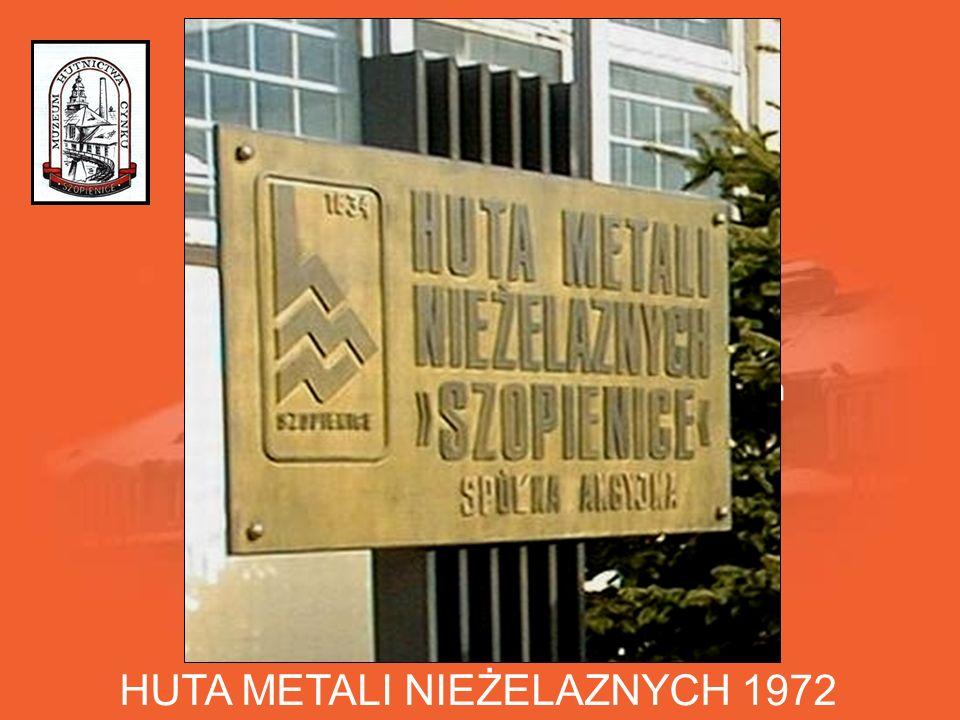 HUTA METALI NIEŻELAZNYCH 1972 Po roku 1970 silny rozwój hutnictwa miedzi -na bazie rodzimych rud - stworzył możliwości zaspokojenia w/w.