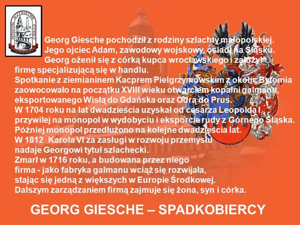 GEORG GIESCHE – SPADKOBIERCY Georg Giesche pochodził z rodziny szlachty małopolskiej.