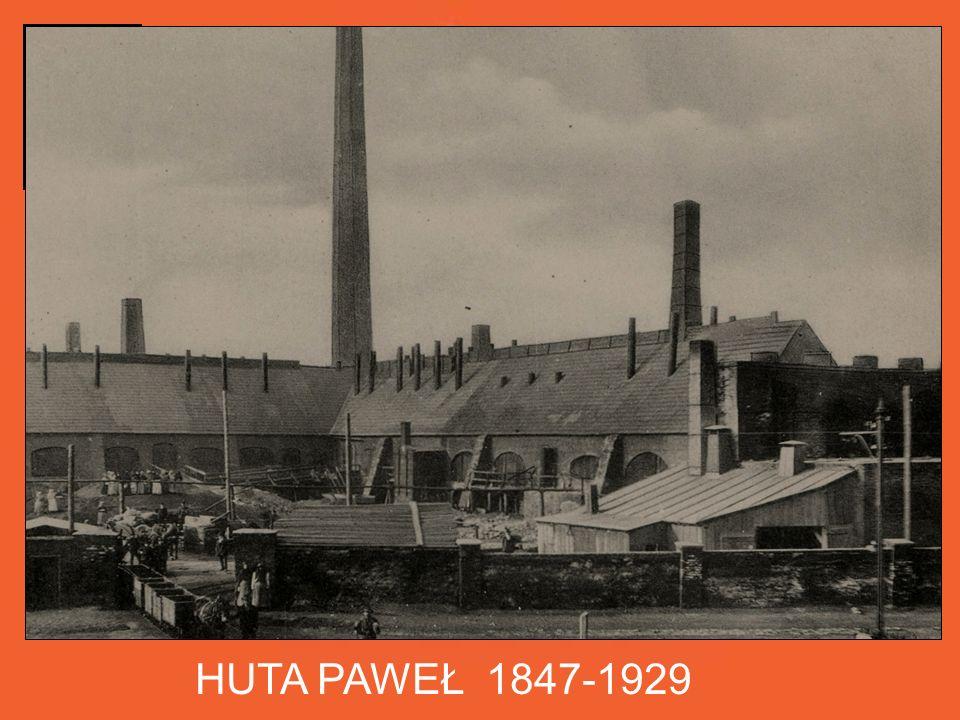 HUTA PAWEŁ 1847-1929 W drugiej połowie XIX w.