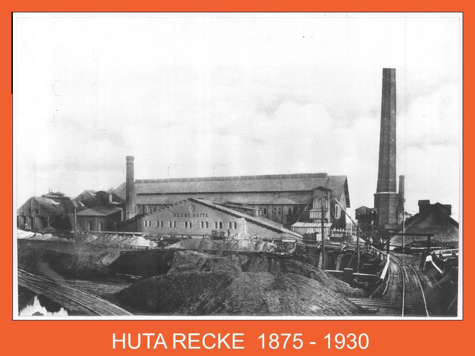 HUTA RECKE 1875 - 1930.
