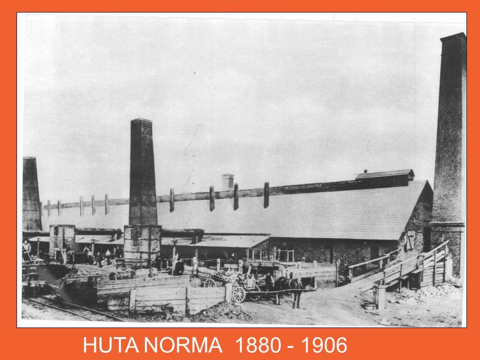 HUTA NORMA 1880 - 1906 Spółka Giesche nabywa leżącą w pobliżu Roździenia niewielką hutę NORMA..