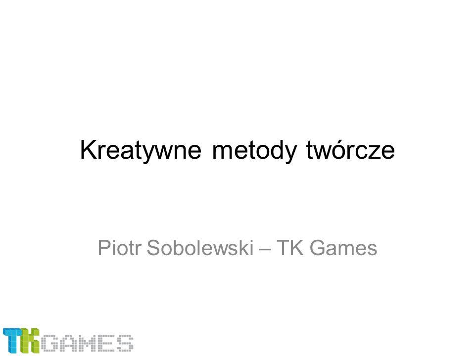 Kreatywne metody twórcze Piotr Sobolewski – TK Games