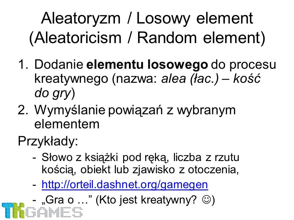 1.Dodanie elementu losowego do procesu kreatywnego (nazwa: alea (łac.) – kość do gry) 2.Wymyślanie powiązań z wybranym elementem Przykłady: -Słowo z k