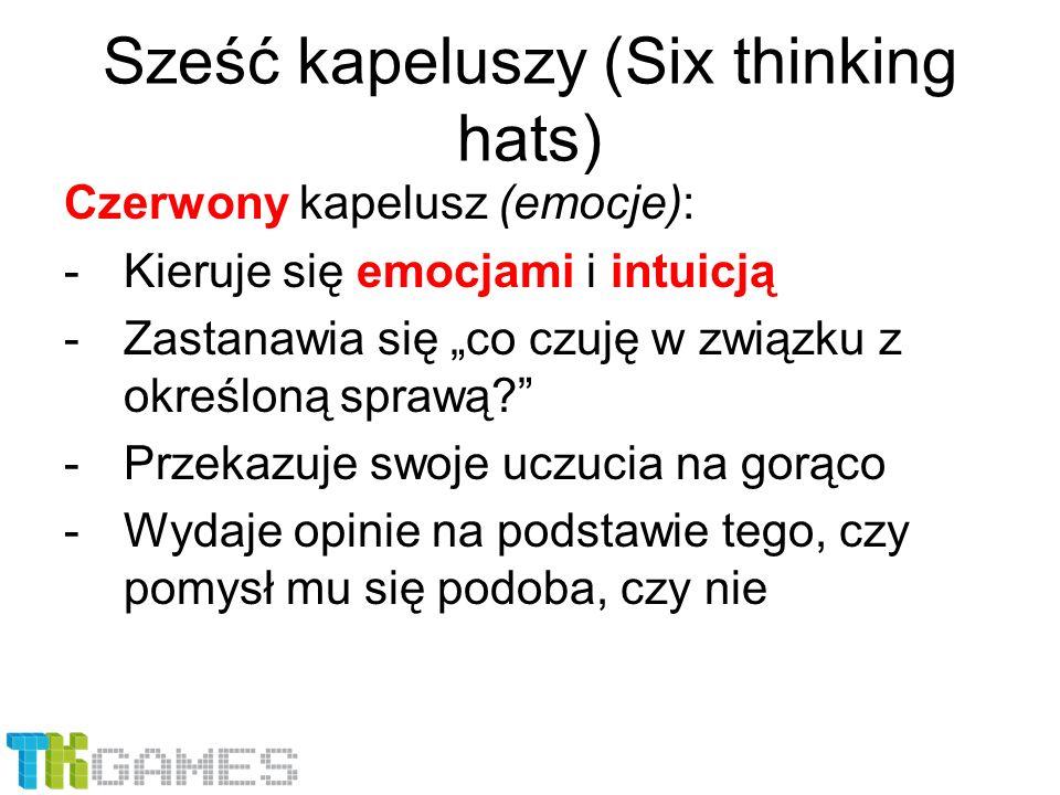 """Sześć kapeluszy (Six thinking hats) Czerwony kapelusz (emocje): -Kieruje się emocjami i intuicją -Zastanawia się """"co czuję w związku z określoną spraw"""