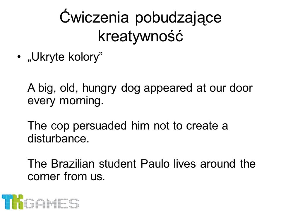 "Ćwiczenia pobudzające kreatywność ""Ukryte kolory A big, old, hungry dog appeared at our door every morning."