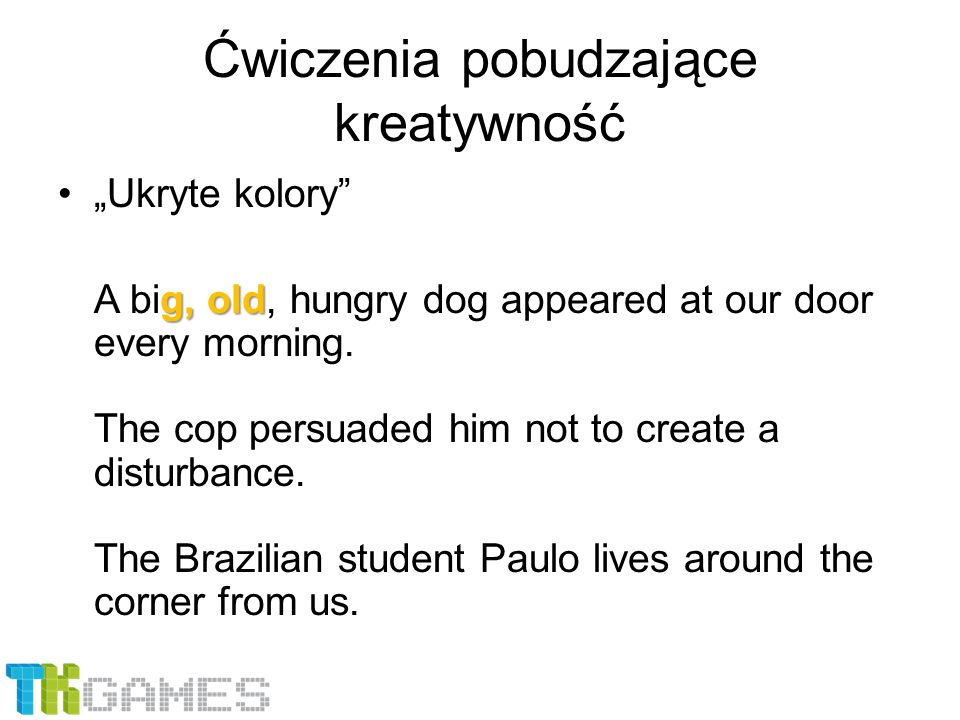 "Ćwiczenia pobudzające kreatywność ""Ukryte kolory g, old A big, old, hungry dog appeared at our door every morning."