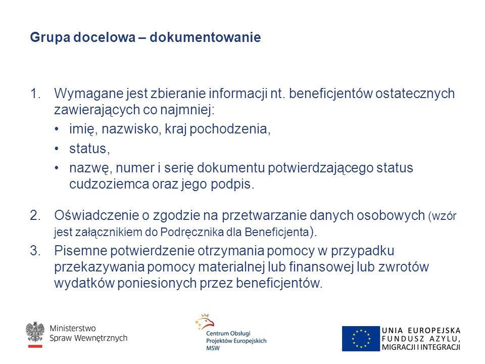 Grupa docelowa – dokumentowanie 1.Wymagane jest zbieranie informacji nt. beneficjentów ostatecznych zawierających co najmniej: imię, nazwisko, kraj po