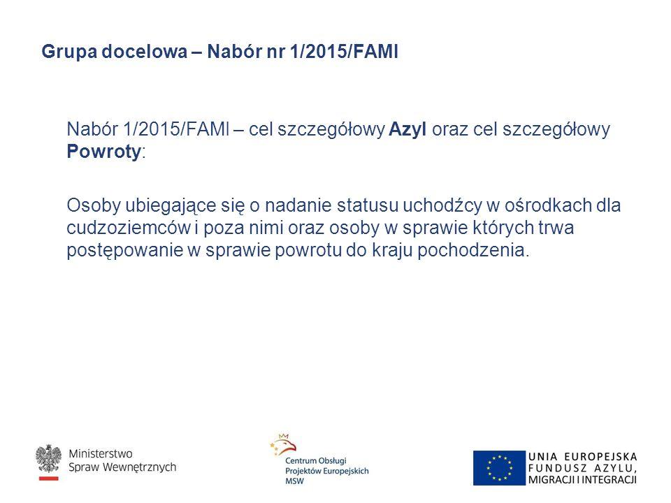 Grupa docelowa – Nabór nr 1/2015/FAMI Nabór 1/2015/FAMI – cel szczegółowy Azyl oraz cel szczegółowy Powroty: Osoby ubiegające się o nadanie statusu uc