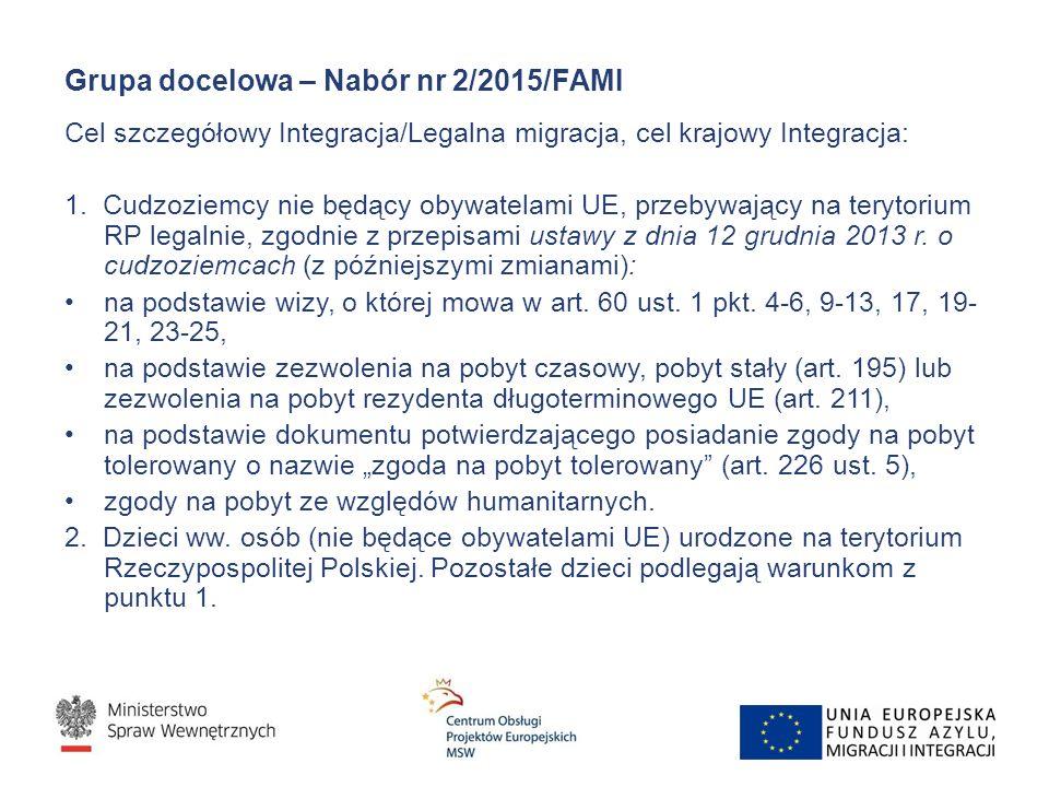 Grupa docelowa – Nabór nr 2/2015/FAMI Cel szczegółowy Integracja/Legalna migracja, cel krajowy Integracja: 1. Cudzoziemcy nie będący obywatelami UE, p