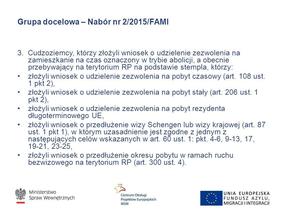 Grupa docelowa – Nabór nr 2/2015/FAMI 3. Cudzoziemcy, którzy złożyli wniosek o udzielenie zezwolenia na zamieszkanie na czas oznaczony w trybie abolic