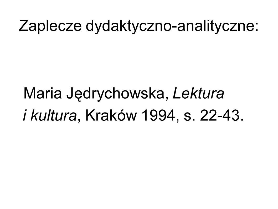 Zaplecze dydaktyczno-analityczne: Maria Jędrychowska, Lektura i kultura, Kraków 1994, s. 22-43.