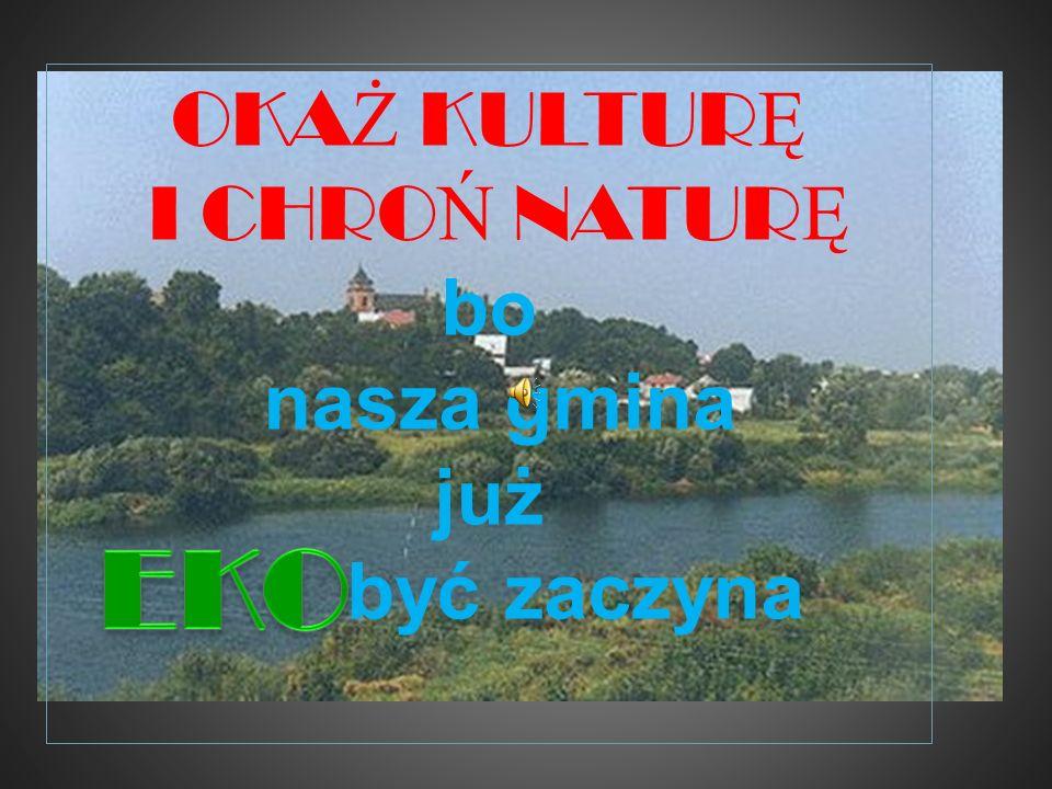 OKA Ż KULTUR Ę I CHRO Ń NATUR Ę bo nasza gmina już być zaczyna