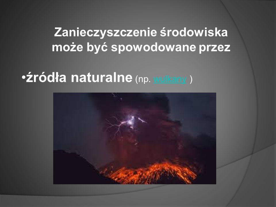 Zanieczyszczenie środowiska może być spowodowane przez źródła naturalne (np. wulkany )wulkany