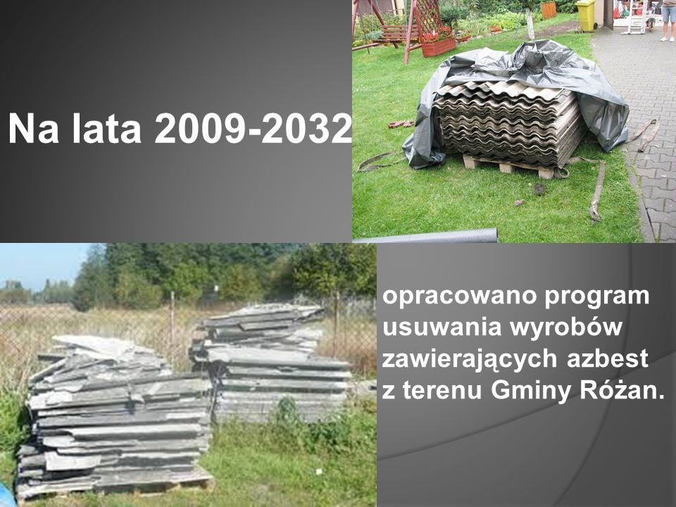Na lata 2009-2032 opracowano program usuwania wyrobów zawierających azbest z terenu Gminy Różan.