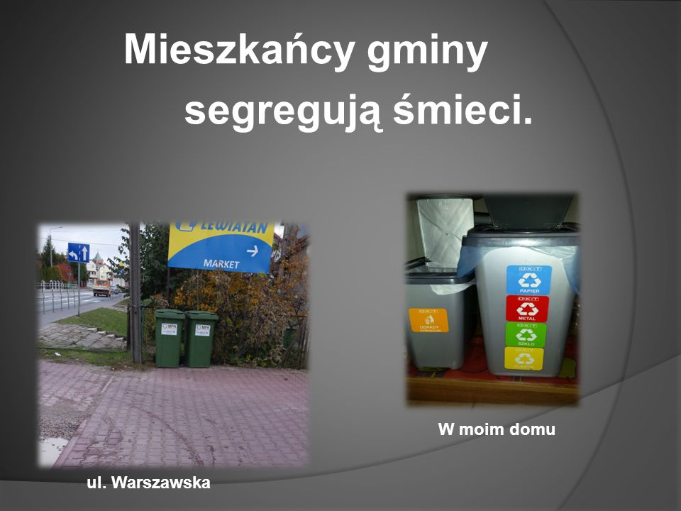 Mieszkańcy gminy segregują śmieci. W moim domu ul. Warszawska