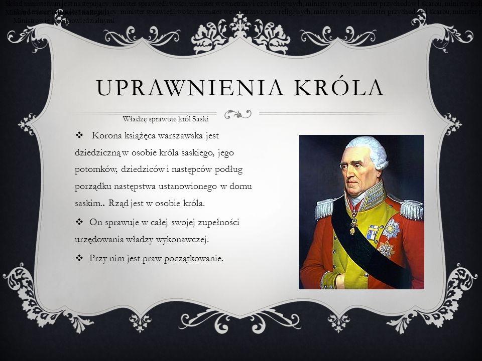 Władzę sprawuje król Saski  Korona książęca warszawska jest dziedziczną w osobie króla saskiego, jego potomków, dziedziców i następców podług porządk