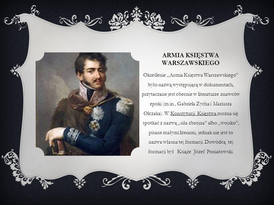 """ARMIA KSIĘSTWA WARSZAWSKIEGO Określenie """"Armia Księstwa Warszawskiego"""" było nazwą występującą w dokumentach, przytaczane jest obecnie w literaturze zn"""