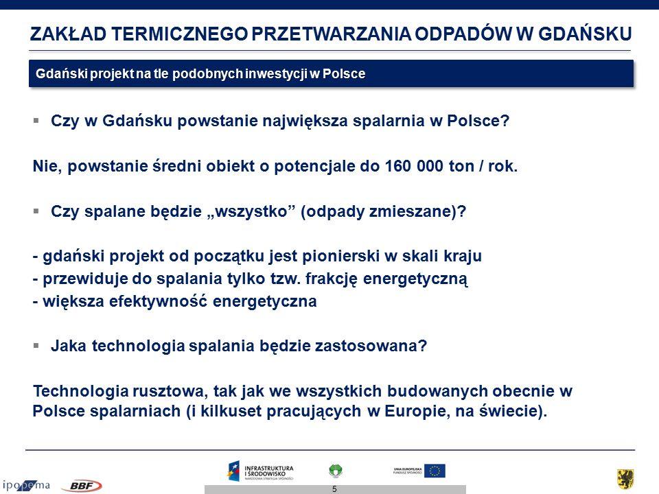 5 ZAKŁAD TERMICZNEGO PRZETWARZANIA ODPADÓW W GDAŃSKU  Czy w Gdańsku powstanie największa spalarnia w Polsce? Nie, powstanie średni obiekt o potencjal