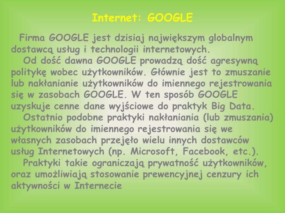 Internet: GOOGLE Firma GOOGLE jest dzisiaj największym globalnym dostawcą usług i technologii internetowych. Od dość dawna GOOGLE prowadzą dość agresy