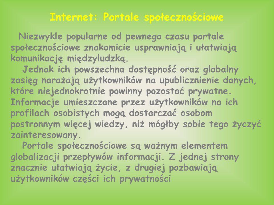 Internet: Portale społecznościowe Niezwykle popularne od pewnego czasu portale społecznościowe znakomicie usprawniają i ułatwiają komunikację międzyludzką.