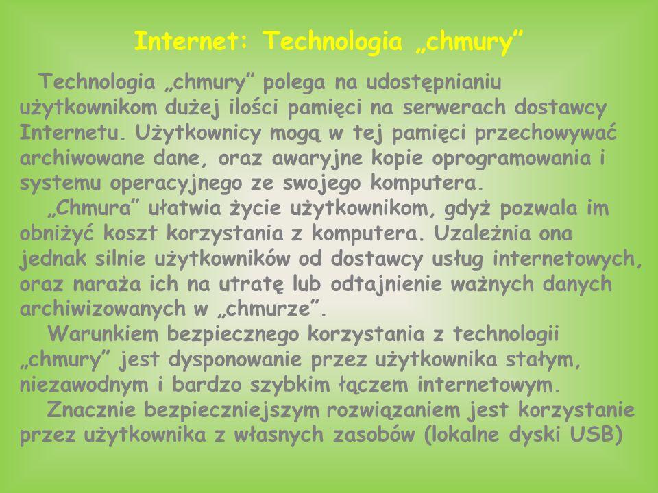 """Internet: Technologia """"chmury"""" Technologia """"chmury"""" polega na udostępnianiu użytkownikom dużej ilości pamięci na serwerach dostawcy Internetu. Użytkow"""
