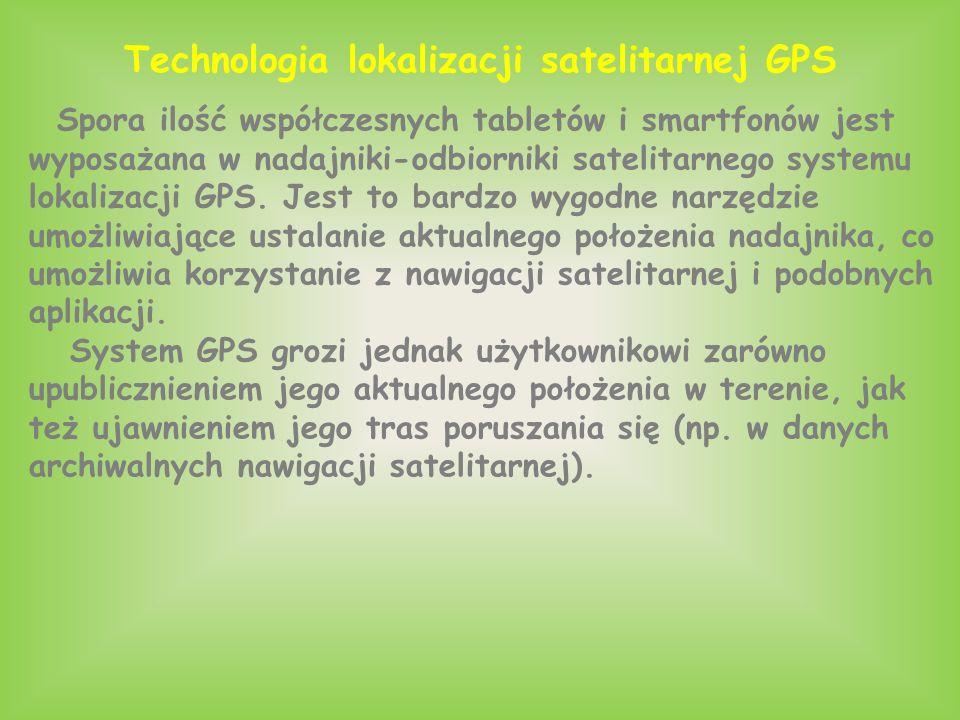 Technologia lokalizacji satelitarnej GPS Spora ilość współczesnych tabletów i smartfonów jest wyposażana w nadajniki-odbiorniki satelitarnego systemu lokalizacji GPS.