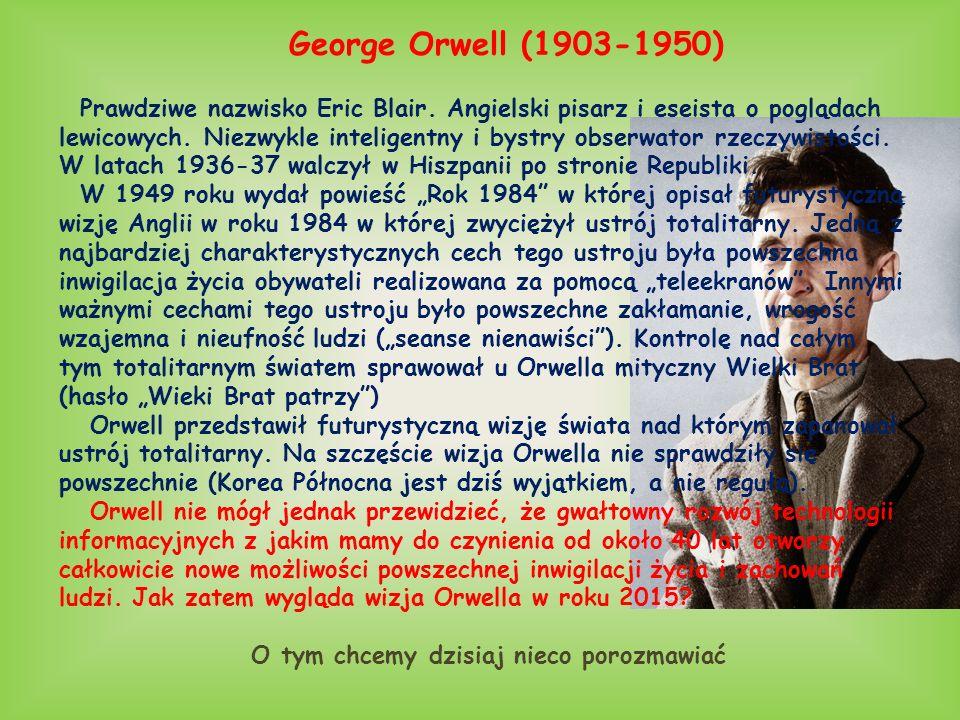 George Orwell (1903-1950) Prawdziwe nazwisko Eric Blair. Angielski pisarz i eseista o poglądach lewicowych. Niezwykle inteligentny i bystry obserwator