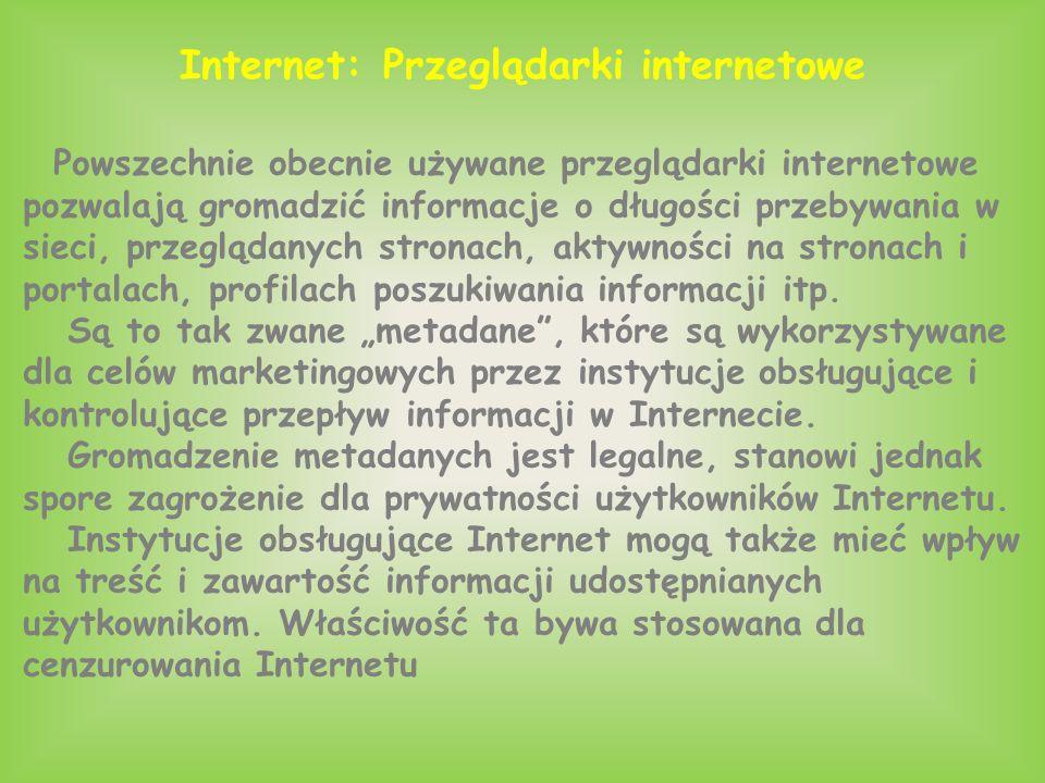 Internet: Przeglądarki internetowe Powszechnie obecnie używane przeglądarki internetowe pozwalają gromadzić informacje o długości przebywania w sieci, przeglądanych stronach, aktywności na stronach i portalach, profilach poszukiwania informacji itp.