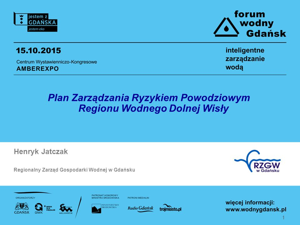 1 Plan Zarządzania Ryzykiem Powodziowym Regionu Wodnego Dolnej Wisły 1 Henryk Jatczak Regionalny Zarząd Gospodarki Wodnej w Gdańsku