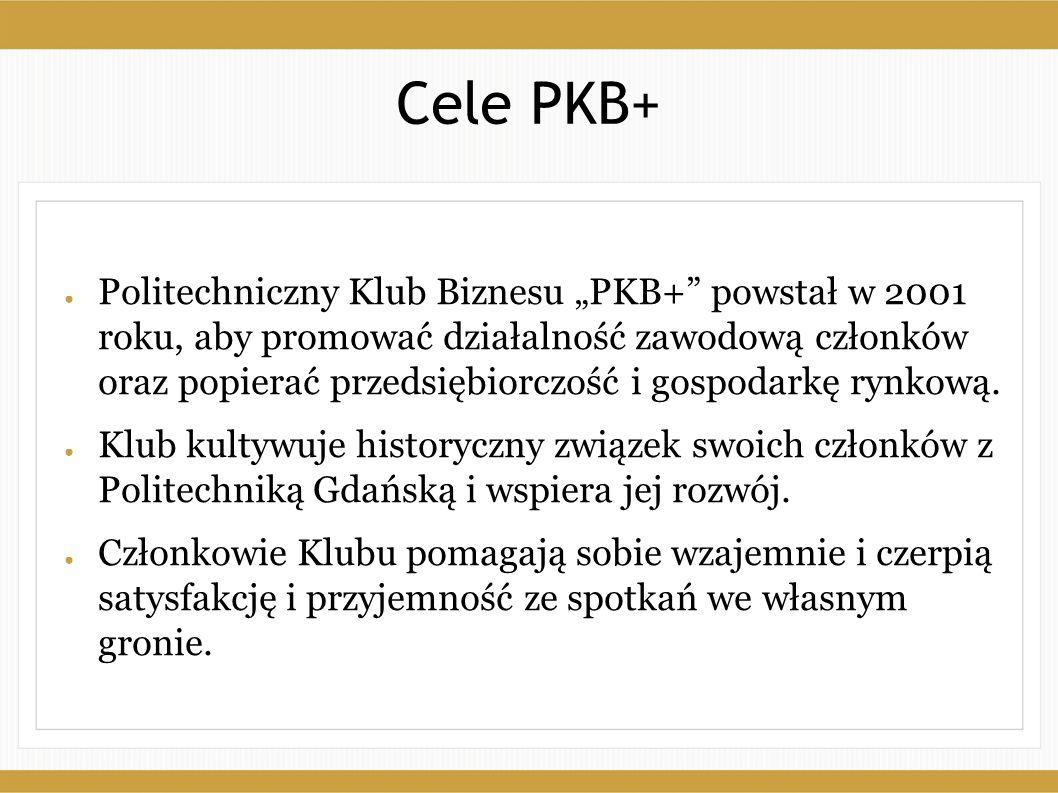 """Cele PKB+ ● Politechniczny Klub Biznesu """"PKB+"""" powstał w 2001 roku, aby promować działalność zawodową członków oraz popierać przedsiębiorczość i gospo"""