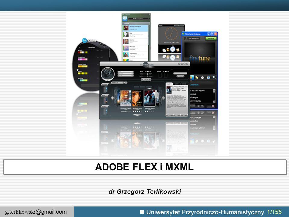 g.terlikowski @gmail.com Uniwersytet Przyrodniczo-Humanistyczny 72/155 Adobe Flex – efekty przejścia  Flex oferuje wiele animowanych efektów, które mogą zostać zastosowane do dowolnego komponentu lub grupy komponentów.