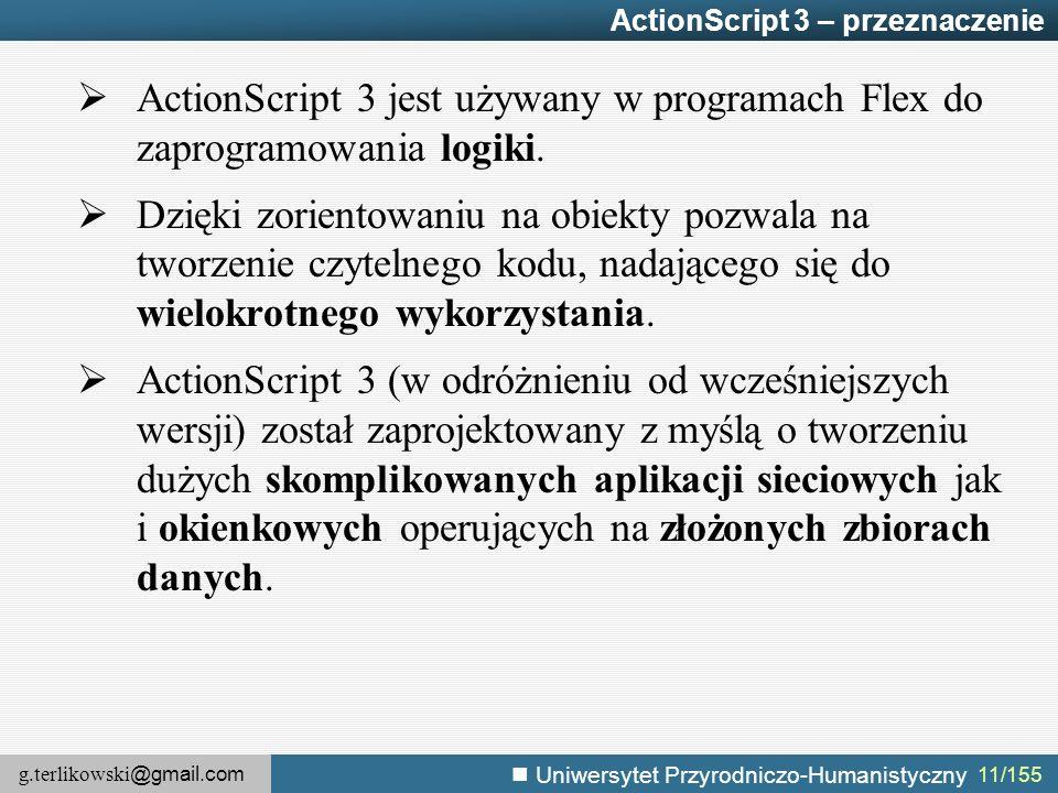 g.terlikowski @gmail.com Uniwersytet Przyrodniczo-Humanistyczny 11/155 ActionScript 3 – przeznaczenie  ActionScript 3 jest używany w programach Flex do zaprogramowania logiki.