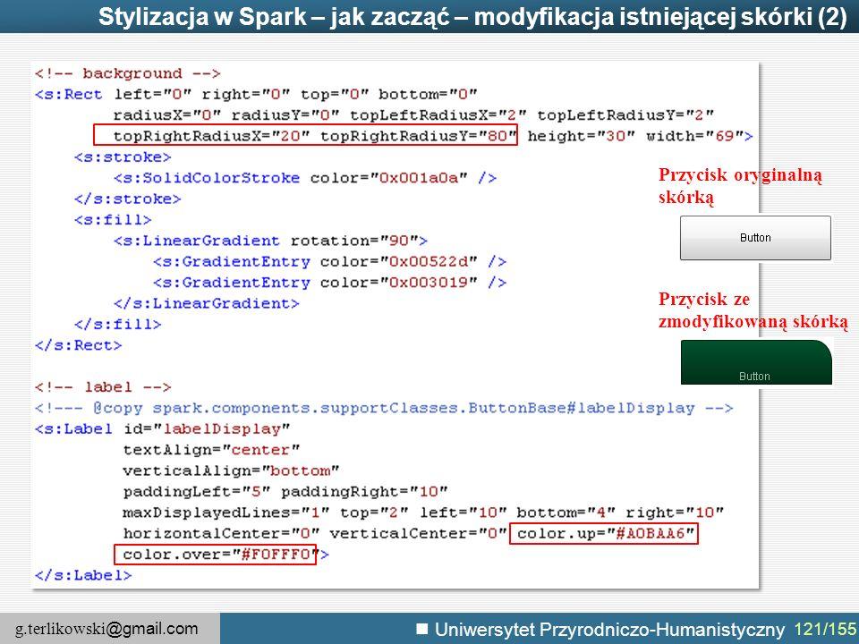 g.terlikowski @gmail.com Uniwersytet Przyrodniczo-Humanistyczny 121/155 Stylizacja w Spark – jak zacząć – modyfikacja istniejącej skórki (2) Przycisk oryginalną skórką Przycisk ze zmodyfikowaną skórką