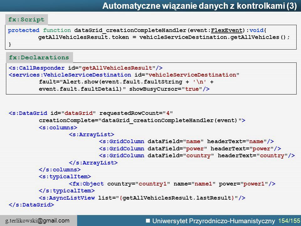 g.terlikowski @gmail.com Uniwersytet Przyrodniczo-Humanistyczny 154/155 Automatyczne wiązanie danych z kontrolkami (3) protected function dataGrid_cre