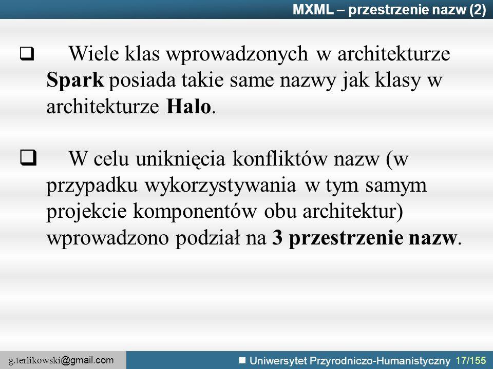 g.terlikowski @gmail.com Uniwersytet Przyrodniczo-Humanistyczny 17/155 MXML – przestrzenie nazw (2)  Wiele klas wprowadzonych w architekturze Spark posiada takie same nazwy jak klasy w architekturze Halo.