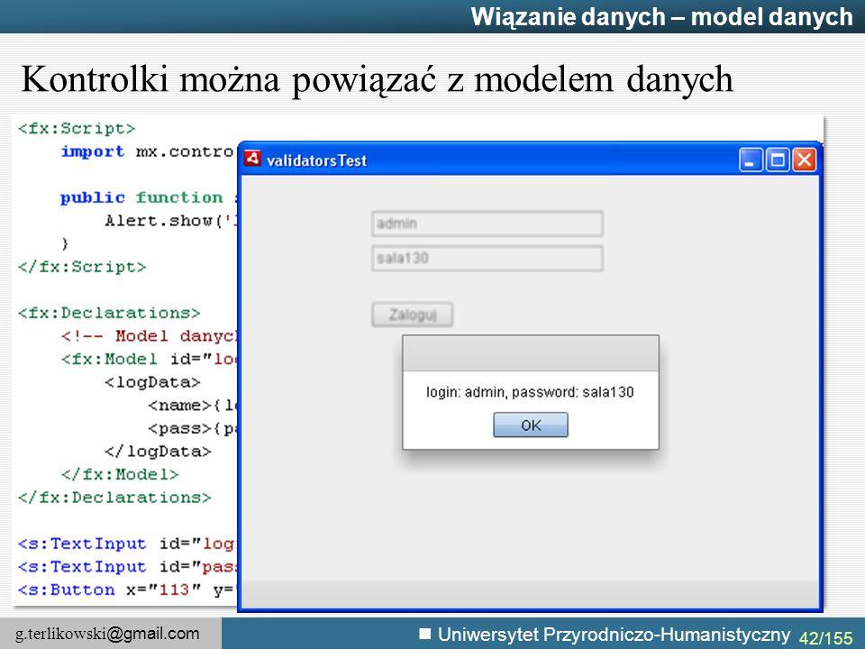 g.terlikowski @gmail.com Uniwersytet Przyrodniczo-Humanistyczny 42/155 Wiązanie danych – model danych Kontrolki można powiązać z modelem danych
